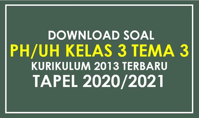 Download Soal PH Kelas 3 Tema 3 Subtema 4 K13 Terbaru