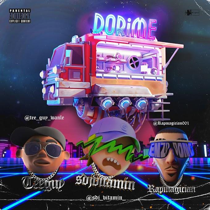 MUSIC: - Dorime ft Tee guy wanle X Sdj Vitamin X Rapmagician