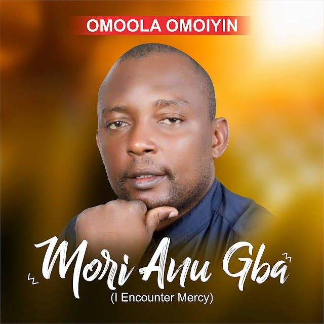 Album: Mori Anu Gba (I Encounter Mercy) Omoola Omoiyin
