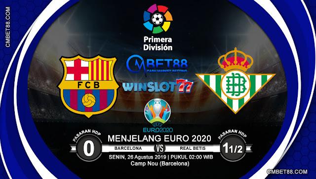 Prediksi Bola Barcelona VS Real Betis 26 Augustus 2019