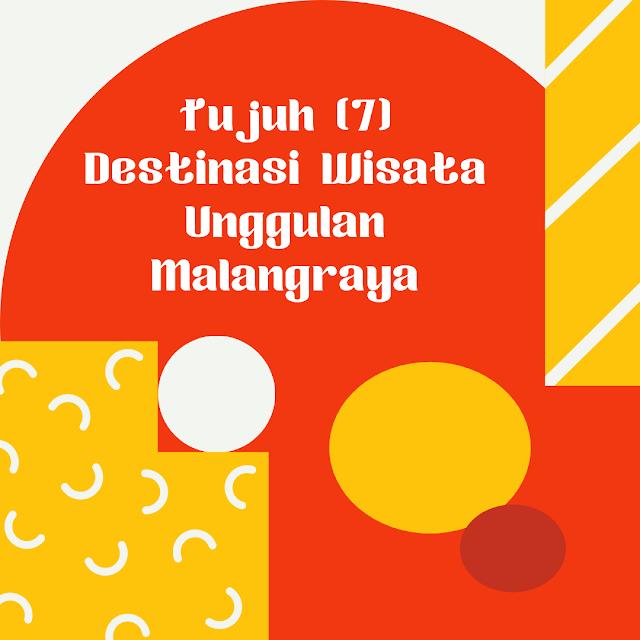 Tujuh (7) Destinasi Wisata Unggulan Malangraya