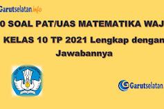 Soal PAT / UAS Matematika (Wajib) Kelas 10 Tahun 2021 (Lengkap dengan Jawabannya)