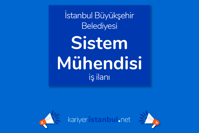 İstanbul Büyükşehir Belediyesi, sistem mühendisi alacak. İBB Kariyer iş ilanı detayları kariyeristanbul.net'te!