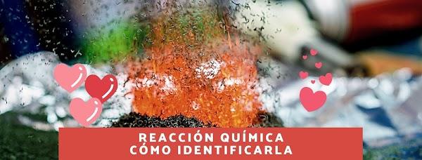 ▷ ¿Cómo identificar una Reacción Química?
