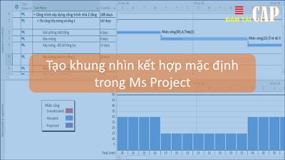 Tạo khung nhìn kết hợp mặc định trong Ms Project