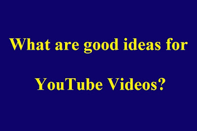What-are-good-ideas-for-YouTube-Videos