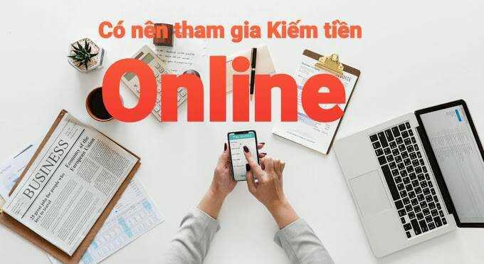 Có nên tham gia Kiếm tiền online ? 3 cách Kiếm tiền online  không cần vốn