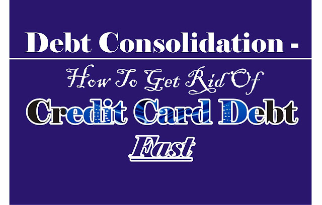 Debt Consolidation Advice To Get Out Of Credit Card Debt Fast