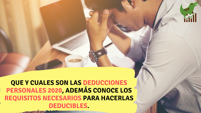 Que y Cuales son las deducciones personales 2020, además conoce los requisitos necesarios para hacerlas deducibles.
