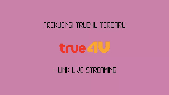 Frekuensi True4U Terbaru + Link Live Streaming