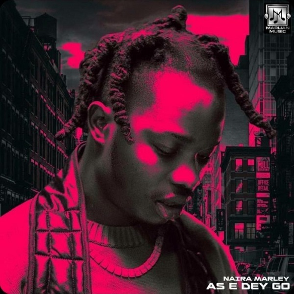"[MUSIC] Naira Marley – ""As E Dey Go"""