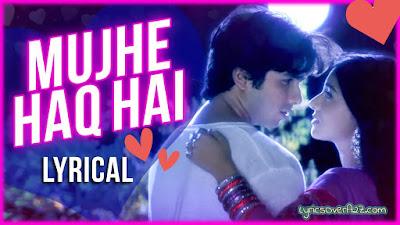Mujhe Haq Hai Lyrics - Vivah| Udit Narayan