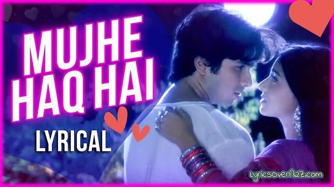 Mujhe Haq Hai Lyrics - Vivah   Udit Narayan   Lyrics Over A2z