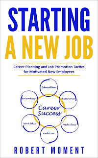 career change, career planning, career success, job search, new employee guide, personal development, robert moment, start a new job