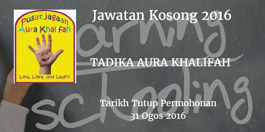 Jawatan Kosong TADIKA AURA KHALIFAH 31 Ogos 2016