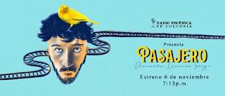 Radio Escenica de Colombia presenta PASAJERO