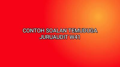 Contoh Soalan Temuduga Juruaudit W41 2020