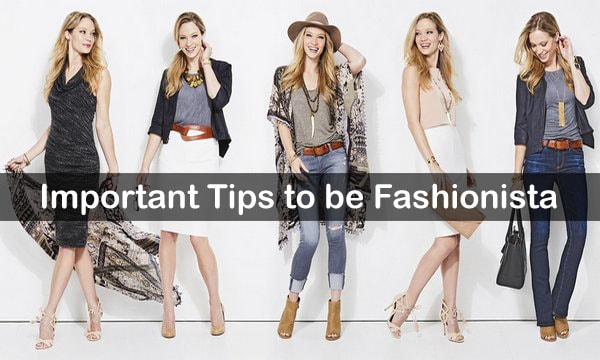 Fashionista is a popular trend which is especially in styles of dress and ornaments or man Important Tips to Become a Fashionista