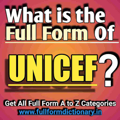 Full-Form of UNICEF, Additional Information of the full form of  UNICEF