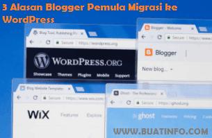 Buat Info - Ketahui 3 Alasan Blogger Pemula Migrasi dari Blogger Custom Domain Ke WordPress