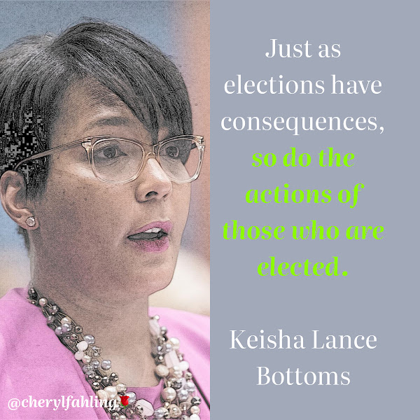 Just as elections have consequences, so do the actions of those who are elected. — Atlanta Mayor Keisha Lance Bottoms