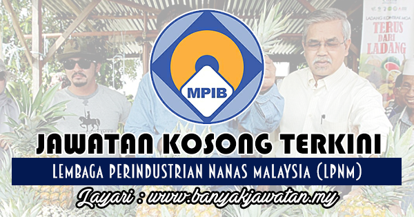 Jawatan Kosong 2018 di Lembaga Perindustrian Nanas Malaysia (LPNM)