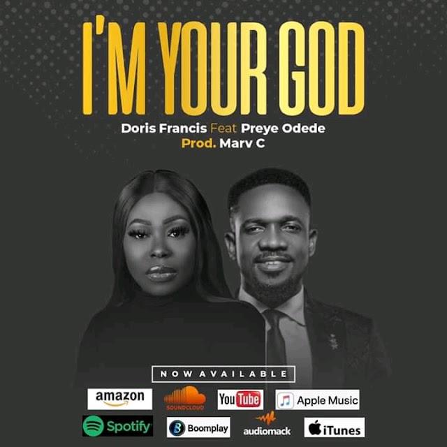 Doris Francis ft Preye Odede - I'm Your God
