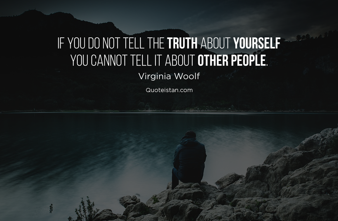 If you do not tell the truth about yourself you cannot tell it about other people. Virginia Woolf #quotes