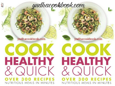 Download ebook COOK HEALTHY & QUICK : Over 300 Recipes, Nutritious Meals In Minutes