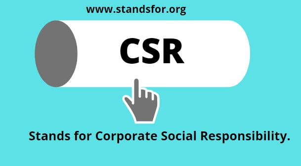 CSR-Stands for Corporate Social Responsibility.