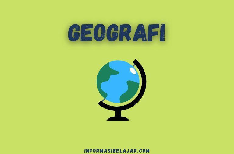 Prinsip, Manfaat, dan Cabang Ilmu Geografi