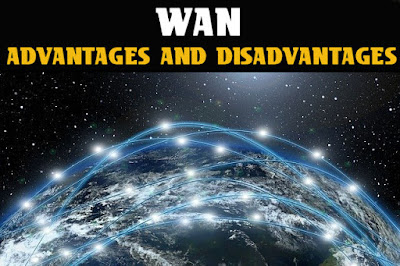 6 Advantages and Disadvantages of Wide Area Network | Limitations & Benefits of Wide Area Network
