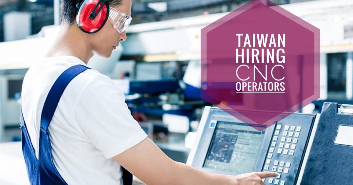 Taiwan Hiring: CNC Machine Operators in Taipei ~ PINOY REFRESHER