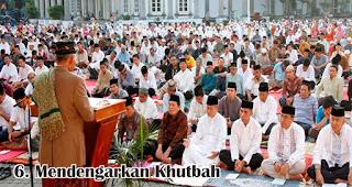 Mendengarkan Khutbah merupakan salah satu amalan sunah untuk menyambut hari raya idul fitri