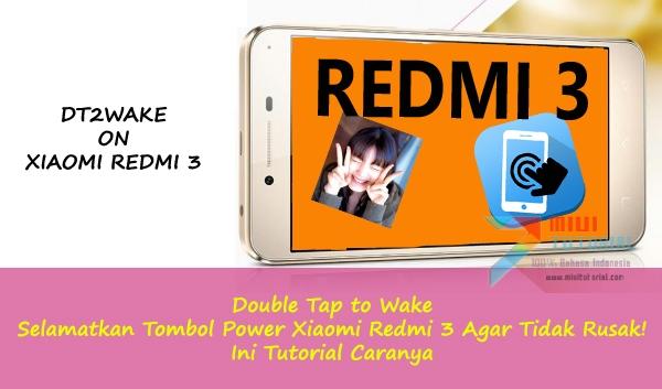 Double Tap to Wake: Selamatkan Tombol Power Xiaomi Redmi 3 Agar Tidak Rusak! Ini Tutorial Caranya