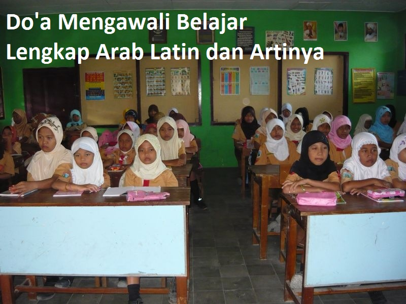 Doa Sebelum Memulai Pelajaran di Kelas, Doa Mengawali Belajar Lengkap Arab Latin dan Artinya