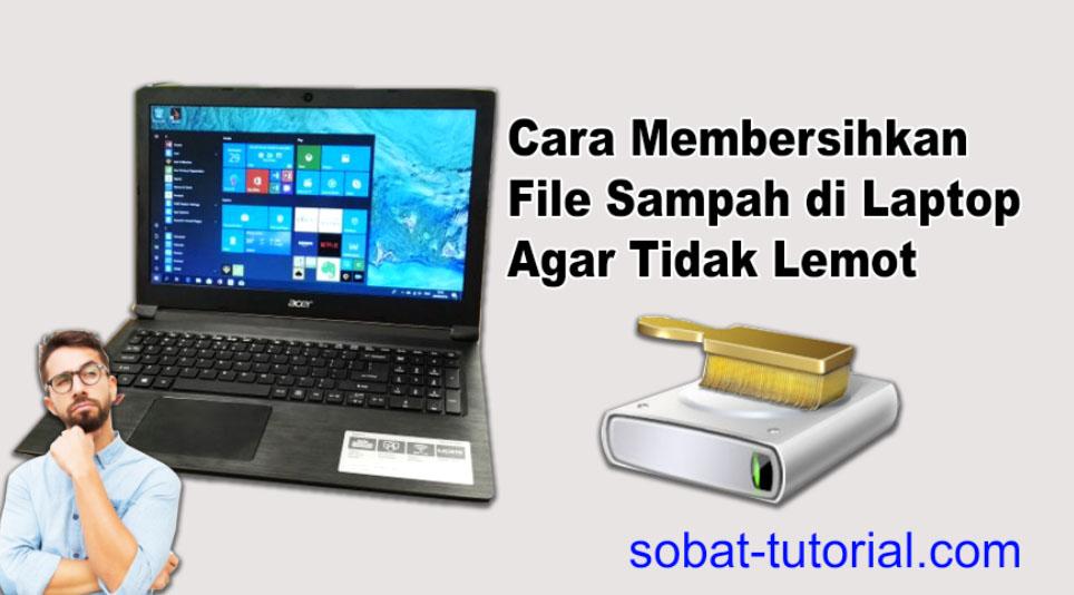 Cara Membersihkan File Sampah di Laptop Agar Tidak Lemot
