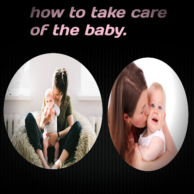 How to take care of the baby, How do you take care of a newborn baby, What should you not do with a newborn, How long should a newborn stay home after birth, Solve all kinds of problems