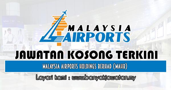 Jawatan Kosong 2019 di Malaysia Airports Holdings Berhad (MAHB)