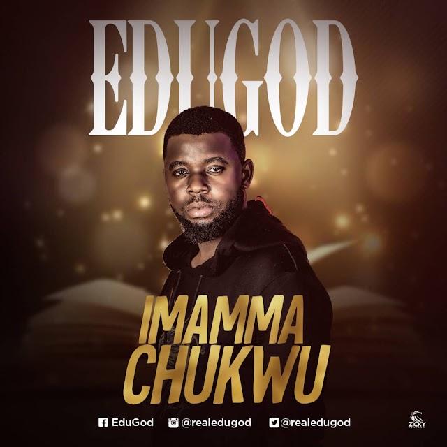 Music + Video: Imama Chukwu - EduGod || @realedugod