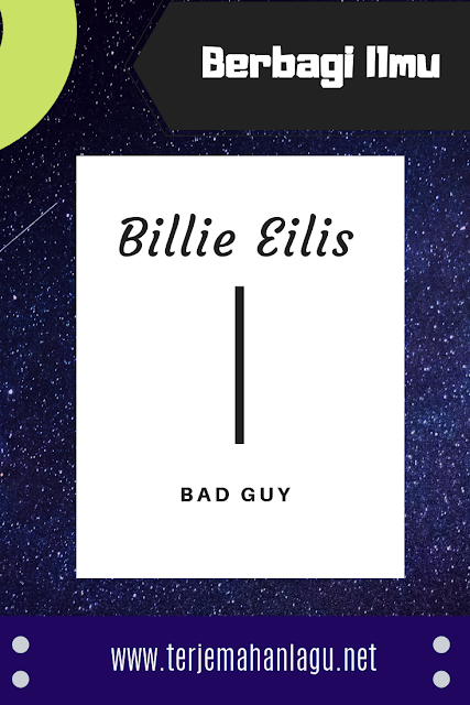 Terjemahan Lagu Billie Eilis Bad Guy
