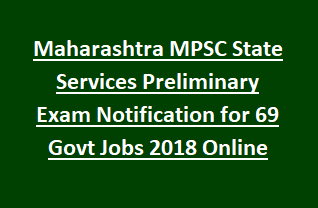 Maharashtra MPSC State Services Preliminary Exam Notification for 69 Govt Jobs 2018 Online
