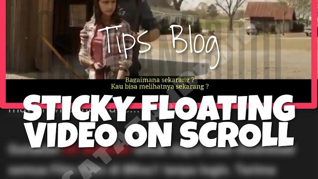 Cara Membuat Video Sticky Layar Saat Scroll di Blog