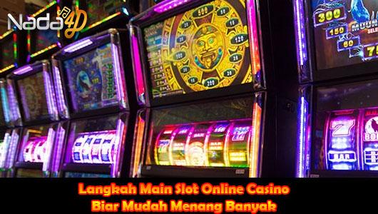 Langkah Main Slot Online Casino Biar Mudah Menang Banyak