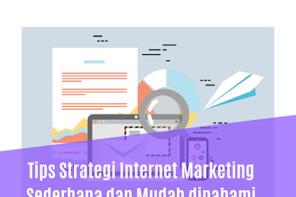 Tips Strategi Internet Marketing Sederhana dan Mudah dipahami