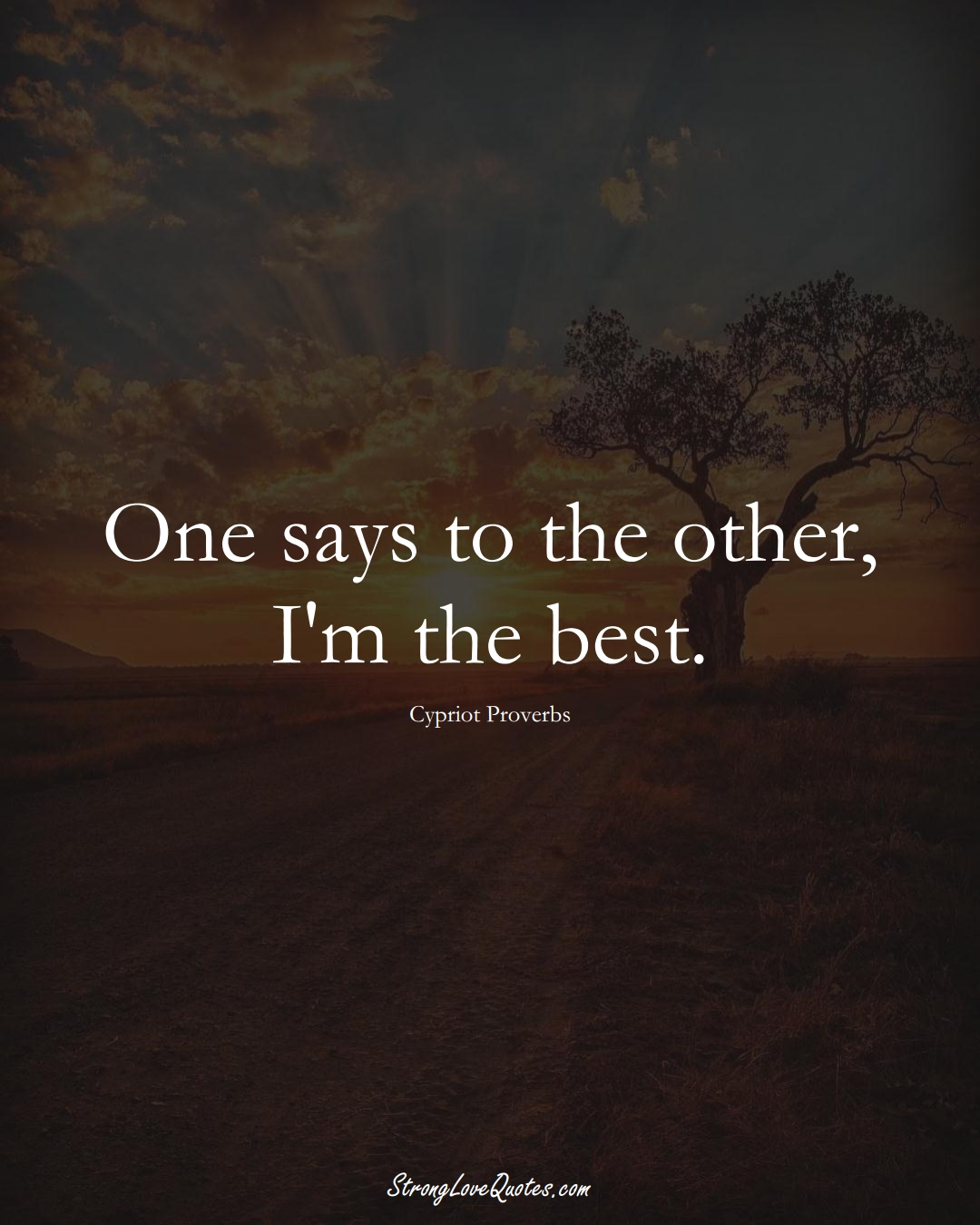 One says to the other, I'm the best. (Cypriot Sayings);  #MiddleEasternSayings