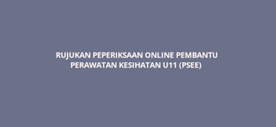 Rujukan Peperiksaan Online Pembantu Perawatan Kesihatan U11 (PSEE)
