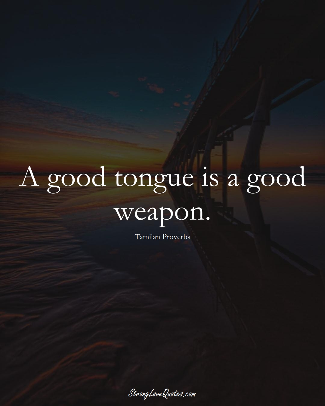A good tongue is a good weapon. (Tamilan Sayings);  #aVarietyofCulturesSayings