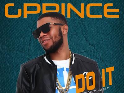 DOWNLOAD MP3: Gprince - Do it || @gprince_d_lyricist