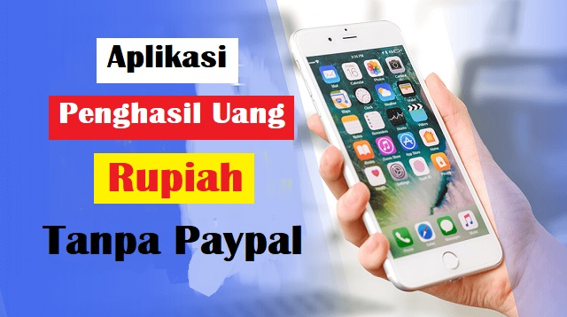 Aplikasi Penghasil Uang Rupiah Tanpa Paypal